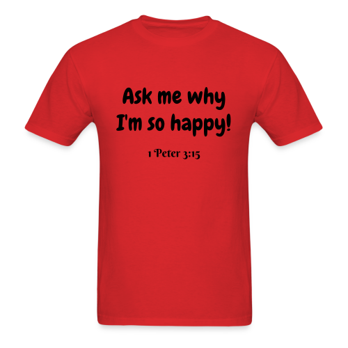 Men's Ask e why I'm so Happy 1 Peter 3:15 Black print - Men's T-Shirt