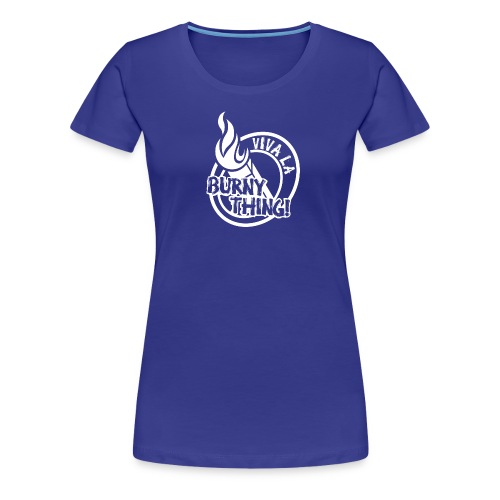 Viva La Burny Thing - Women's T - Women's Premium T-Shirt