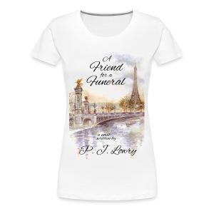 A Friend for a Funeral Women's Shirt - Women's Premium T-Shirt