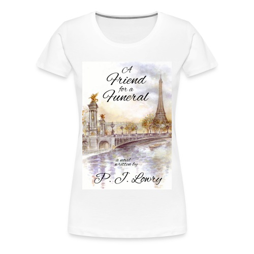 A Friend for a Funeral Women's Shirt - Women's Premium T-Shirt