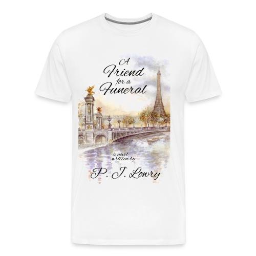 A Friend for a Funeral Shirt - Men's Premium T-Shirt