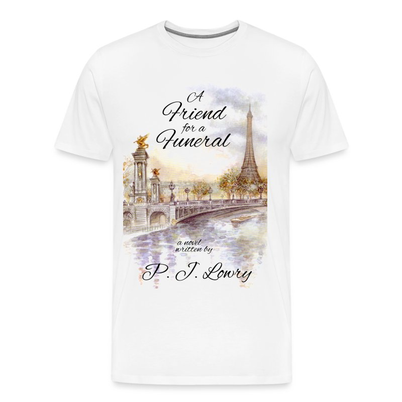A Friend for a Funeral Shirt - Men's Premium T-Shirt