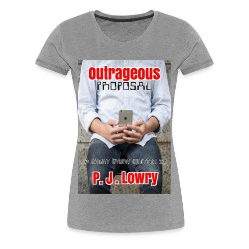 Outrageous Proposal Women's Shirt - Women's Premium T-Shirt
