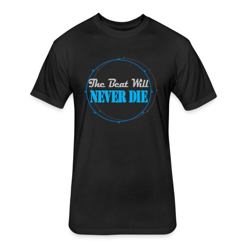 The Beat Will Never Die - Fitted Cotton/Poly T-Shirt by Next Level