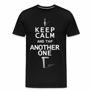Keep Calm & Tap Another - Men's Stout - Men's Premium T-Shirt