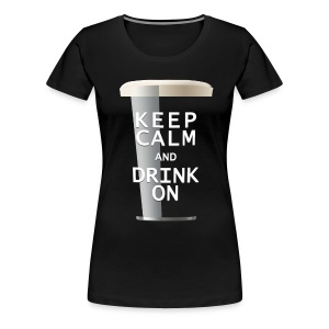 Keep Calm and Drink On - Women's Stout - Women's Premium T-Shirt