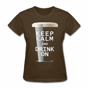 Keep Calm and Drink On - Women's Porter - Women's T-Shirt