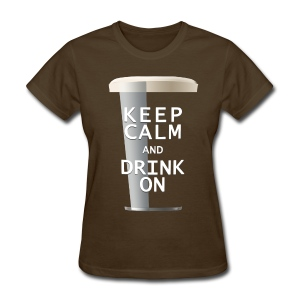 Keep Calm and Drink On - Women's Porter - Women's T-Shirt