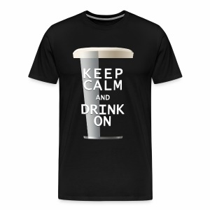 Keep Calm and Drink On - Men's Stout - Men's Premium T-Shirt