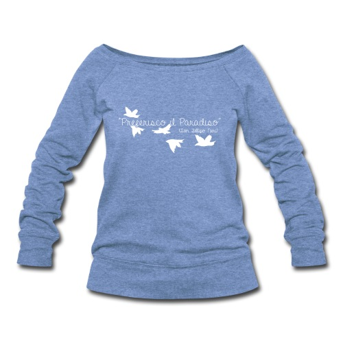 Preferisco il Paradiso (San Fillipo Neri) - Women's Wideneck Sweatshirt
