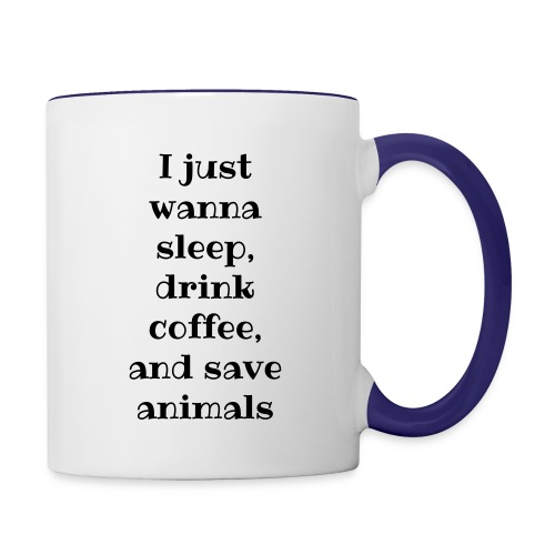 I just wanna sleep, drink coffee, and save animals mug - Contrast Coffee Mug