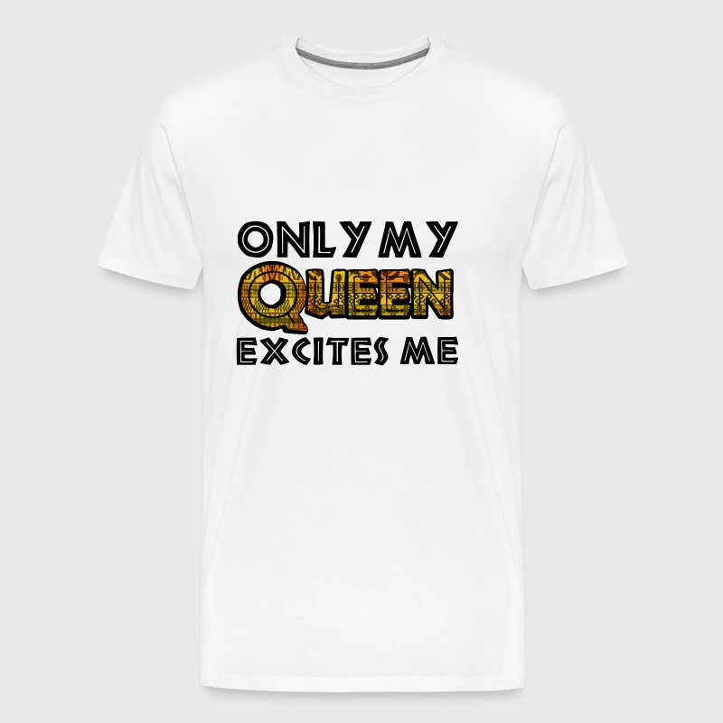 Only My Queen Excites Me - Men's Premium T-Shirt