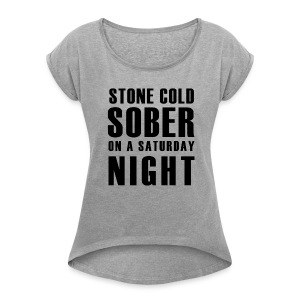 Stone Cold Sober On A Saturday Night Premium Womens Short Sleeved T-Shirt Various Colours - Women's Roll Cuff T-Shirt