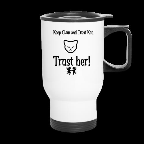 Trust Kat Travel Mug - Travel Mug