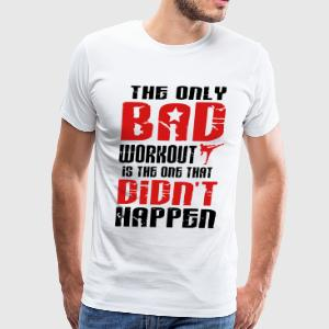 Martial Arts: there is just one bad workout T-Shirts - Men's Premium T-Shirt