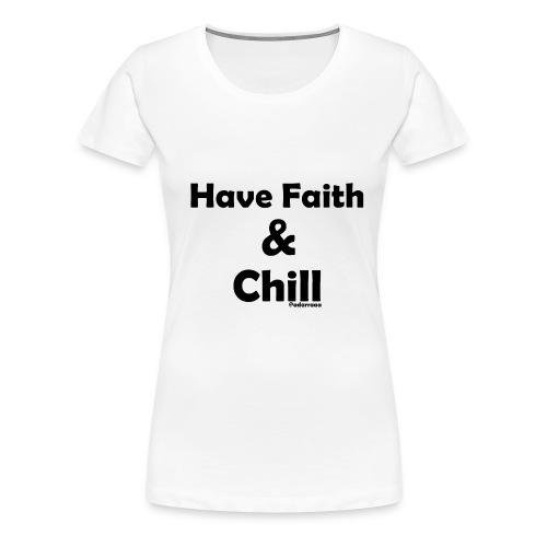 Have Faith & Chill - Women's Premium T-Shirt