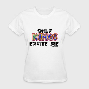 Only Kings Excite Me - Women's T-Shirt