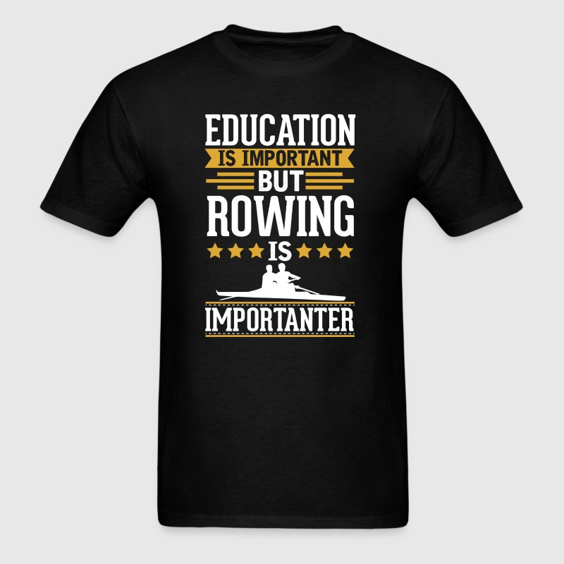 Rowing Is Importanter Funny T-Shirt T-Shirts - Men's T-Shirt