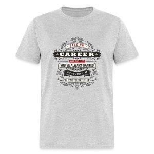 Career You've always Wanted - Men's T-Shirt