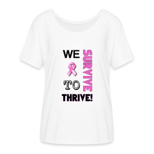 We Survive To Thrive Text Womens Flowy T-Shirt (view color choices) - Women's Flowy T-Shirt