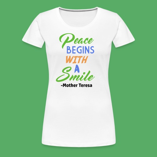 Peace Begins With A Smile (Women) - Women's Premium T-Shirt