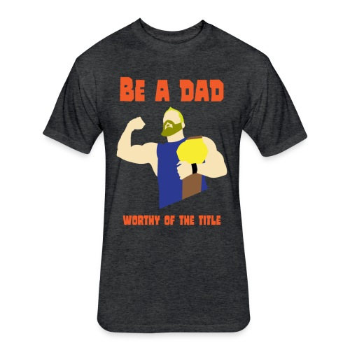 be a dad - Fitted Cotton/Poly T-Shirt by Next Level