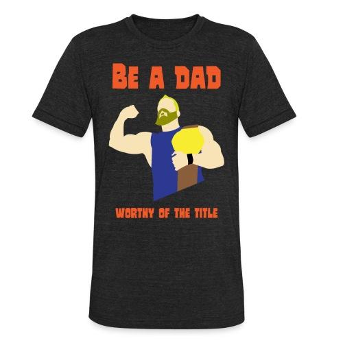 be a dad - Unisex Tri-Blend T-Shirt