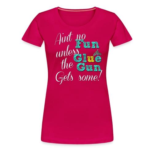 Glue Gun Fun - Premium Tee - Women's Premium T-Shirt