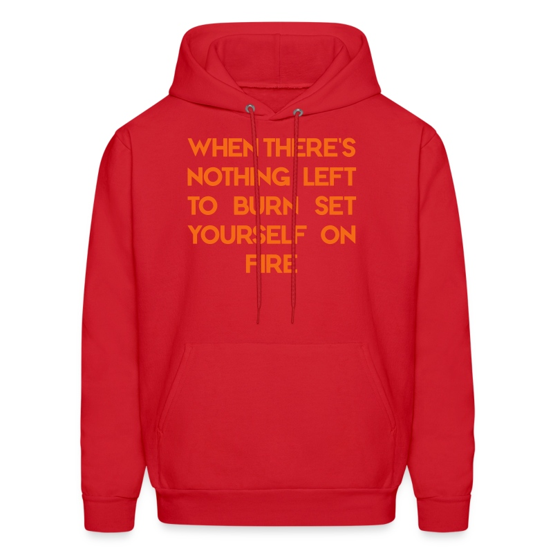 Set Yourself on Fire HOOD - Men's Hoodie