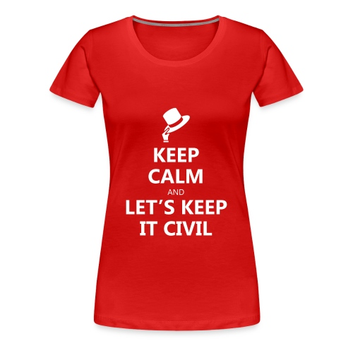 Keep Calm and Let's Keep it Civil - WOMEN's - Women's Premium T-Shirt