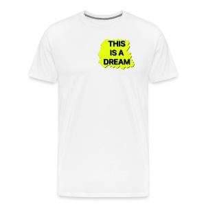 This Is A Dream - Men's Premium T-Shirt