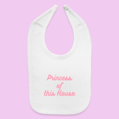 Princess of this house bib - Baby Bib