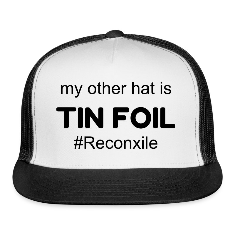 My other hat is TIN FOIL - Trucker Cap