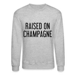 Raised on Champange - Crewneck Sweatshirt