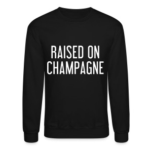 Raised on Champange B - Crewneck Sweatshirt