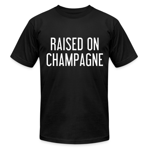 Raised on Champange Tee - Men's T-Shirt by American Apparel