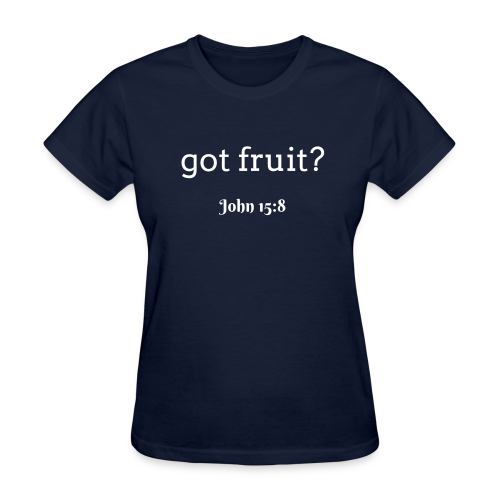 Women's got fruit? John 15:8 white print - Women's T-Shirt