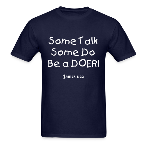 Men's Some Talk Some Do BE a DOER James 1:22 white print - Men's T-Shirt