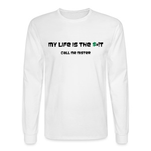 My Life is the $#!T - Men's Long Sleeve T-Shirt