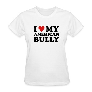 Women's T-Shirt I Love My American Bully - Women's T-Shirt