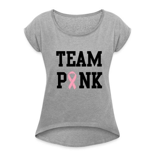 Team Pink  - Women's Roll Cuff T-Shirt