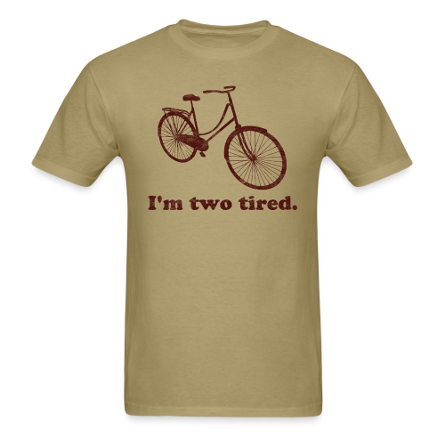 I'm Two Tired Men'a T-Shirt - Men's T-Shirt