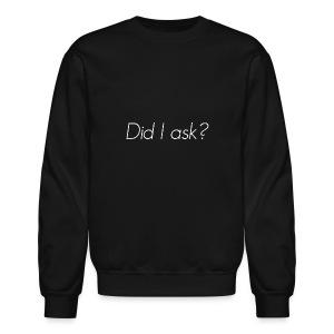 ''Did I ask?'' Sweater - Crewneck Sweatshirt
