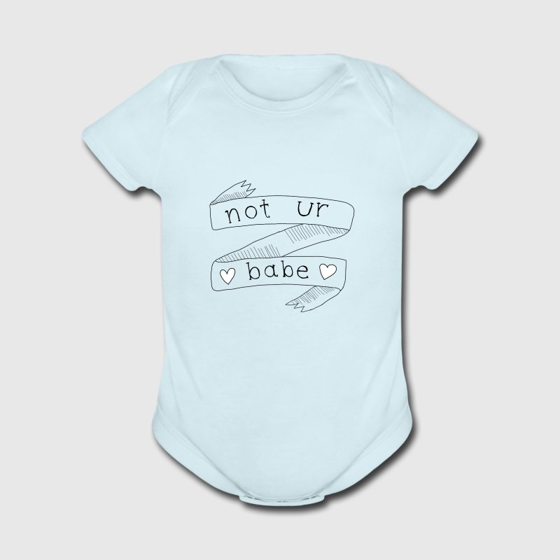 Not Ur Babe Baby One Piece - Short Sleeve Baby Bodysuit