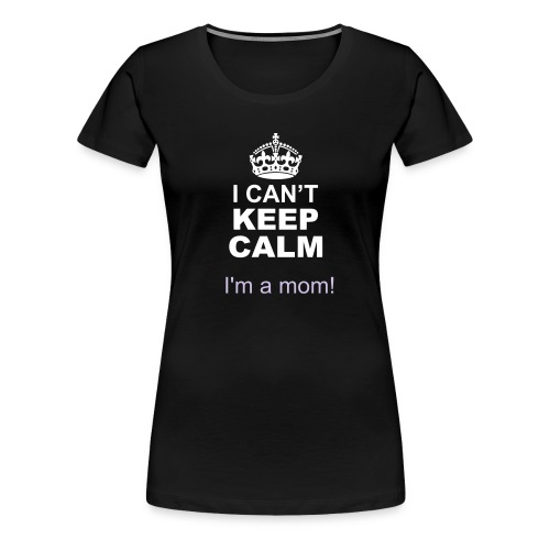 moms cant keep calm - Women's Premium T-Shirt