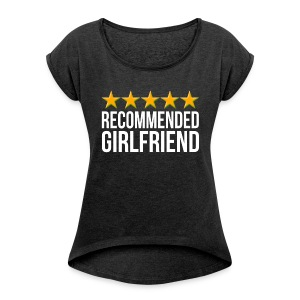RECOMMENDED GIRLFRIEND 5 STAR HIGH QUALITY T-Shirts - Women´s Rolled Sleeve Boxy T-Shirt