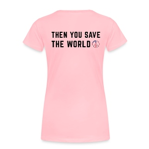 Save Yourself Women's Premium T Shirt Front & Back Print Various Colours - Women's Premium T-Shirt