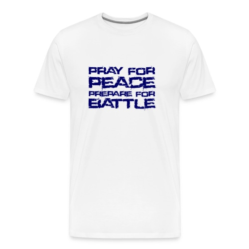 Pray for Peace, prepare for Battle - Men's Premium T-Shirt