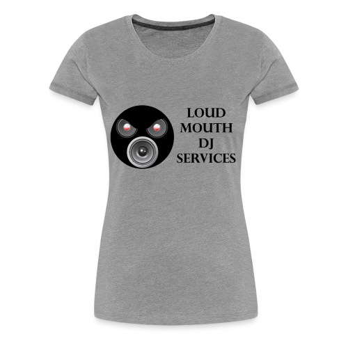 Loud Mouth DJ Services Womens T-Shirt - Women's Premium T-Shirt