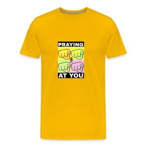 Praying at You T-Shirt - Men's Premium T-Shirt